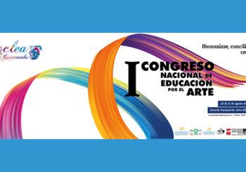 Congreso Nacional de Educación por el Arte en Guatemala.- Humanizar, conciliar y crecer. 29 al 31 de agosto 2018. Escuela Nacional de Artes Plásticas.