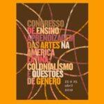 CONGRESSO DE ENSINO/APRENDIZAGEM DAS ARTES NA AMÉRICA LATINA: COLONIALISMO E QUESTÕES DE GÊNERO